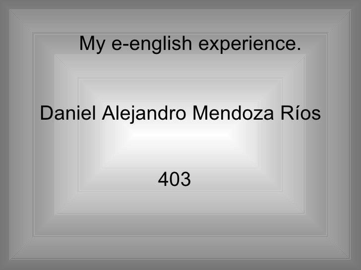 Daniel Alejandro Mendoza Ríos 403 My e-english experience.