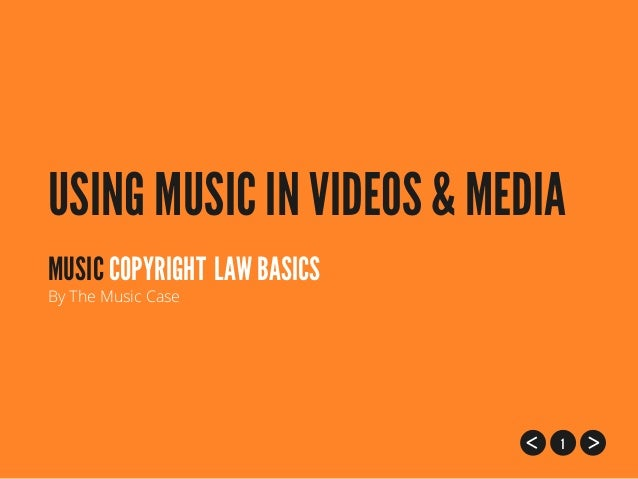USING MUSIC IN VIDEOS & MEDIA MUSIC COPYRIGHT LAW BASICS By The Music Case  1