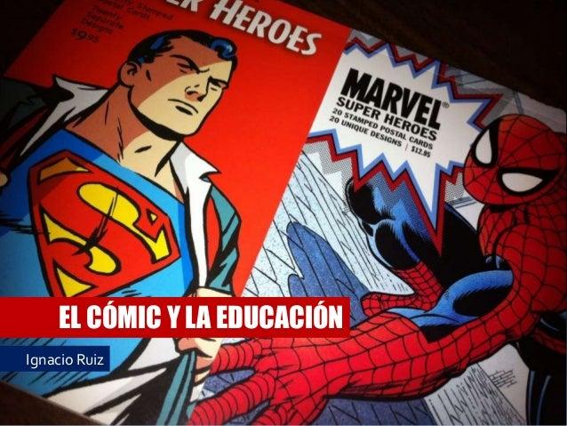 EL CÓMIC Y LA EDUCACIÓN Ignacio Ruiz
