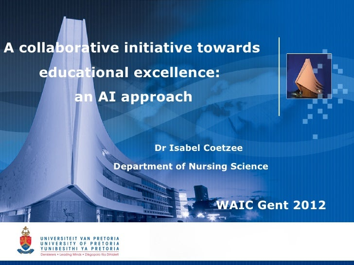 A collaborative initiative towards    educational excellence:         an AI approach                     Dr Isabel Coetzee...