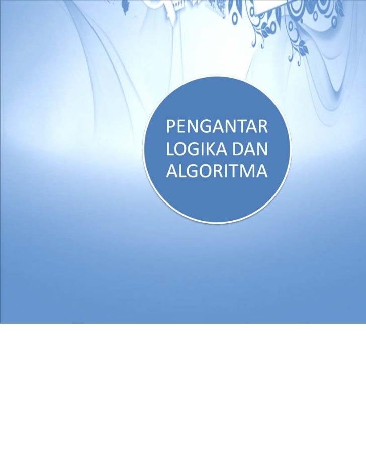 Tujuan Instruksi KhususMahasiswa mampu menjelaskanpengertian logika,algoritma,program danpemrograman serta keterkaitan ant...