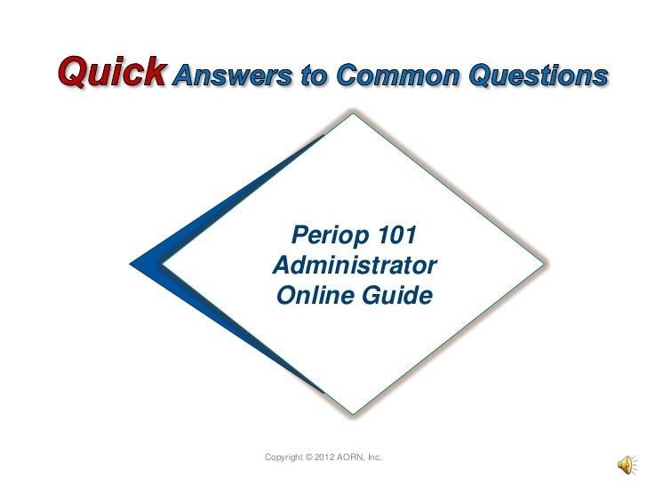 Periop 101 Administrator Online GuideCopyright © 2012 AORN, Inc.