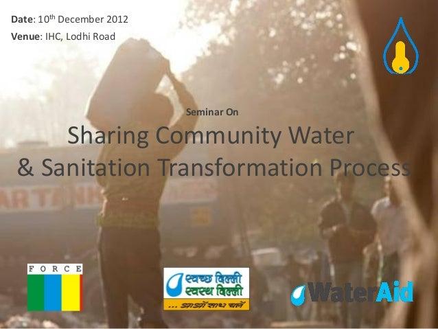 Date: 10th December 2012Venue: IHC, Lodhi Road                           Seminar On     Sharing Community Water & Sanitati...
