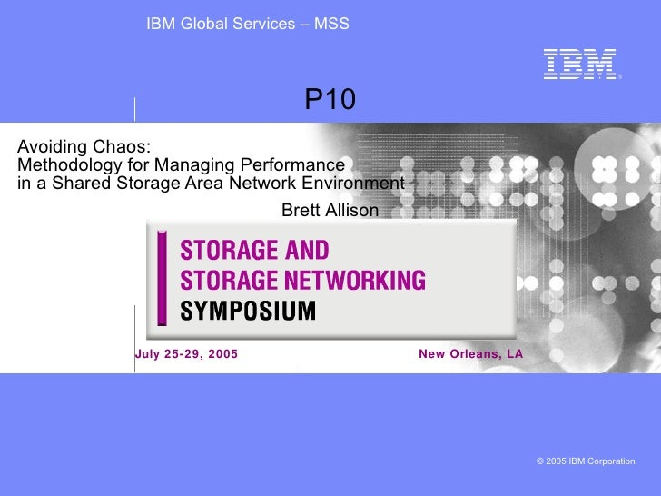 Avoiding Chaos:  Methodology for Managing Performance  in a Shared Storage Area Network Environment Brett Allison July 25-...