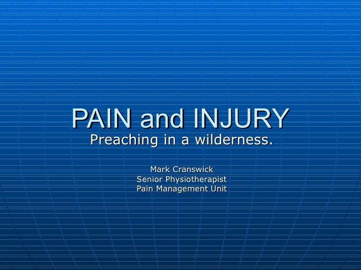 PAIN and INJURY Preaching in a wilderness.          Mark Cranswick       Senior Physiotherapist       Pain Management Unit