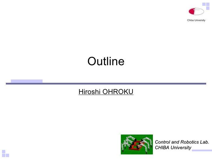 Outline Hiroshi OHROKU Control and Robotics Lab. CHIBA University