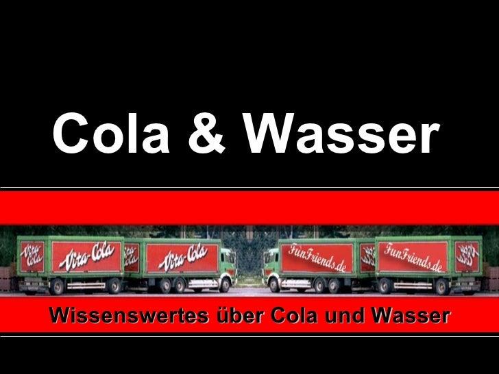 Cola& Wasser   Wissenswertes über Cola und Wasser
