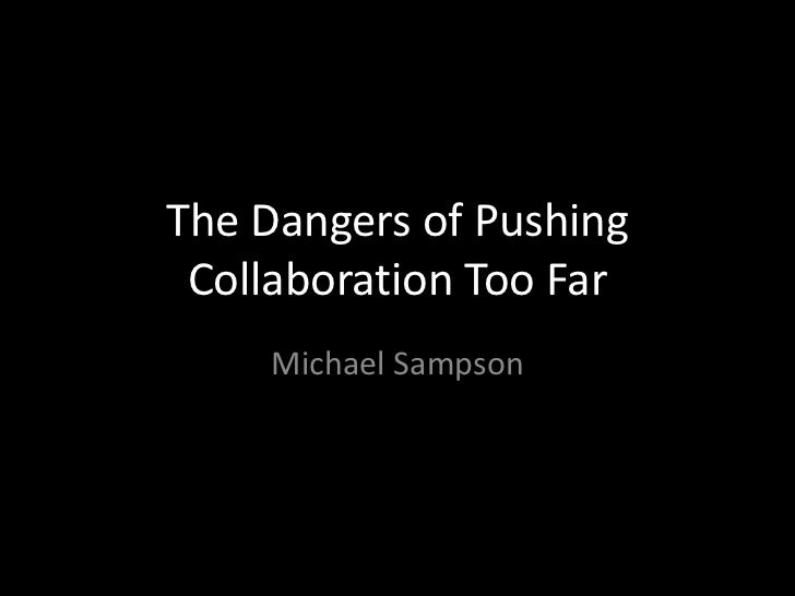 The Dangers of Pushing Collaboration Too Far    Michael Sampson