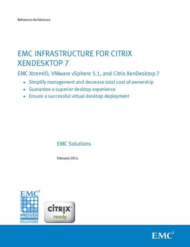 Reference Architecture  EMC INFRASTRUCTURE FOR CITRIX XENDESKTOP 7 EMC XtremIO, VMware vSphere 5.1, and Citrix XenDesktop ...