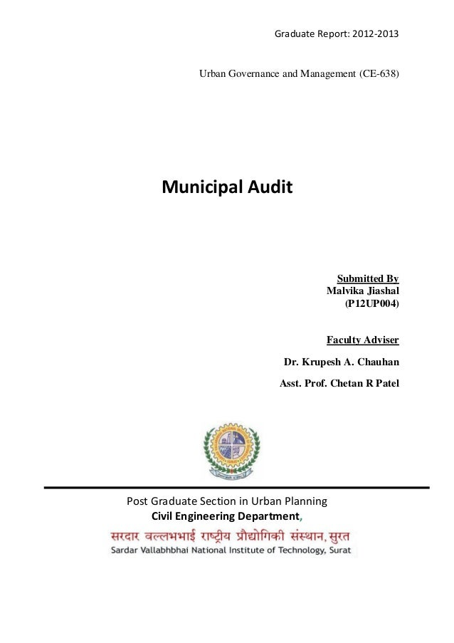 Graduate Report: 2012-2013 Urban Governance and Management (CE-638) Municipal Audit Submitted By Malvika Jiashal (P12UP004...