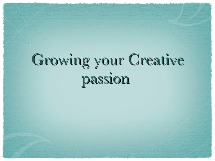 Growing your Creative passion