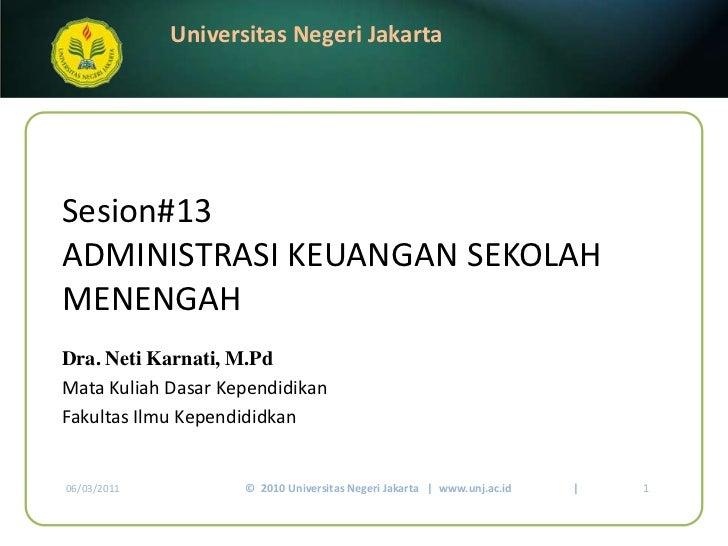 Sesion#13ADMINISTRASI KEUANGAN SEKOLAH MENENGAH<br />Dra. NetiKarnati, M.Pd<br />Mata KuliahDasarKependidikan<br />Fakulta...