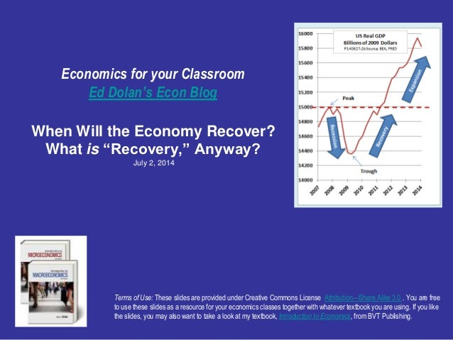 """Economics for your Classroom Ed Dolan's Econ Blog When Will the Economy Recover? What is """"Recovery,"""" Anyway? July 2, 2014 ..."""