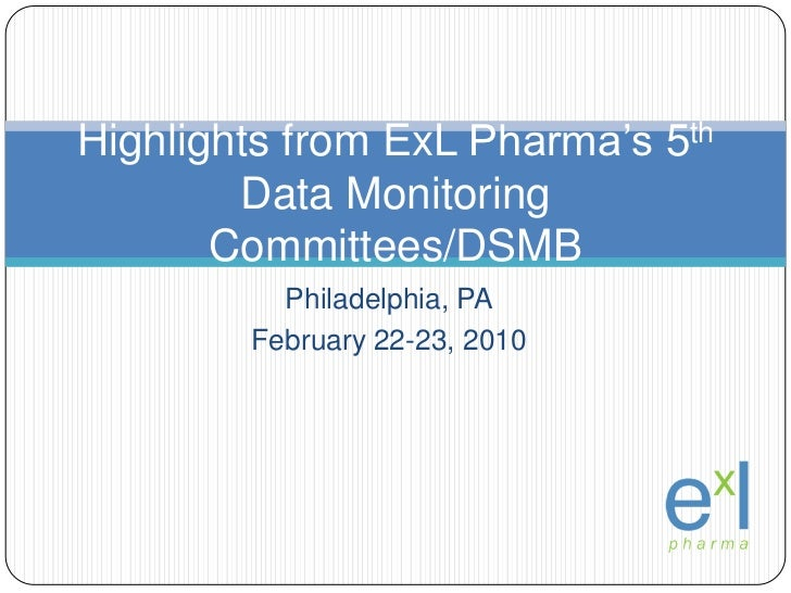 Philadelphia, PA<br />February 22-23, 2010<br />Highlights from ExLPharma's 5th Data Monitoring Committees/DSMB<br />
