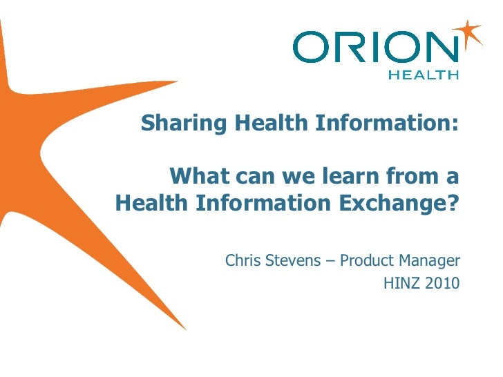 Sharing Health Information:  What can we learn from a Health Information Exchange? Chris Stevens – Product Manager HINZ 2010