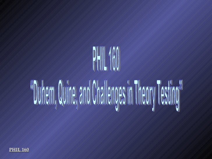 """PHIL 160 """"Duhem, Quine, and Challenges in Theory Testing"""" PHIL 160"""