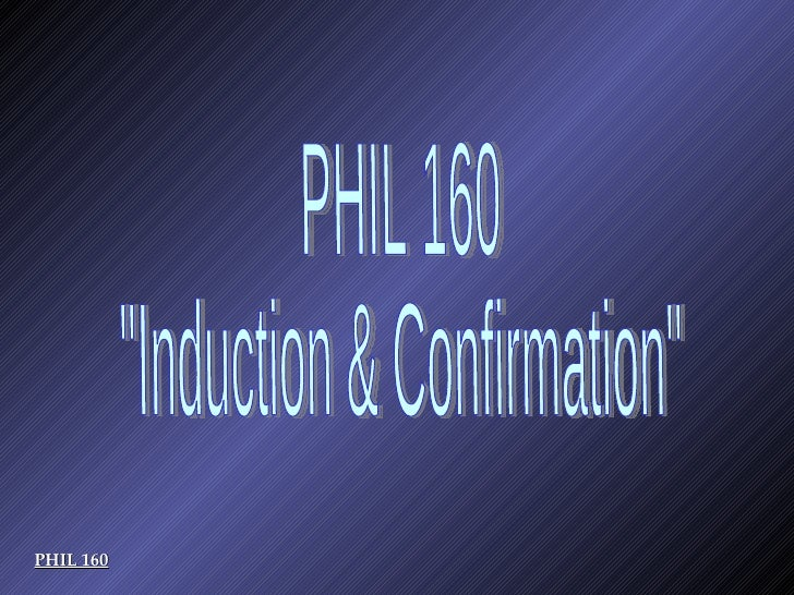 """PHIL 160 """"Induction & Confirmation"""" PHIL 160"""