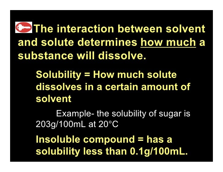 16.1   The interaction between solvent and solute determines how much a substance will dissolve.    Solubility = How much ...