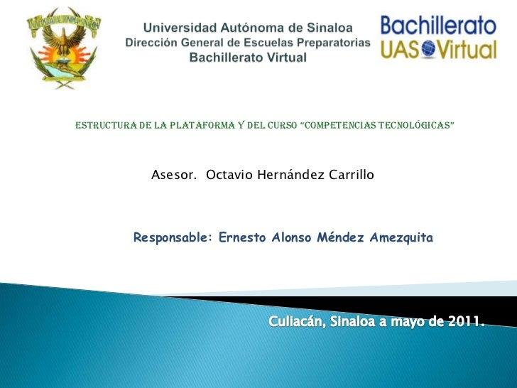Universidad Autónoma de SinaloaDirección General de Escuelas PreparatoriasBachillerato Virtual<br />Estructura de la Plata...