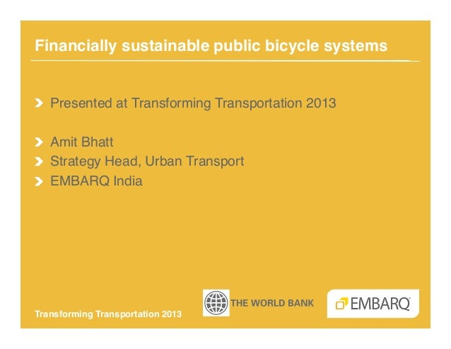 Financially sustainable public bicycle systems !!  Presented at Transforming Transportation 2013!! Amit Bhatt!!  Strateg...