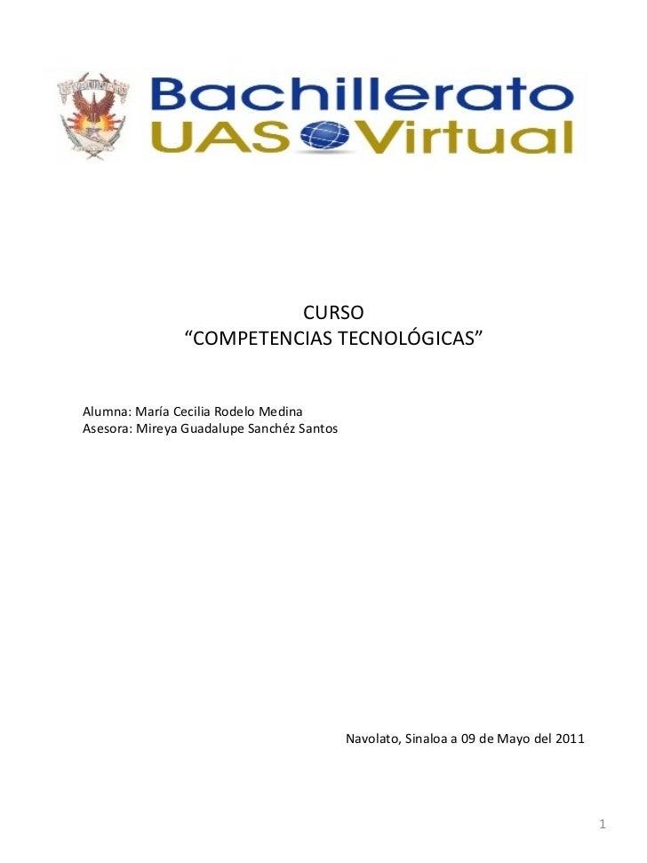 """CURSO """" COMPETENCIAS TECNOLÓGICAS"""" Alumna: María Cecilia Rodelo Medina Asesora: Mireya Guadalupe Sanchéz Santos Navolato, ..."""