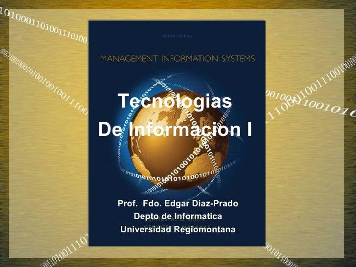 TecnologiasDe Informacion I  Prof. Fdo. Edgar Diaz-Prado     Depto de Informatica  Universidad Regiomontana