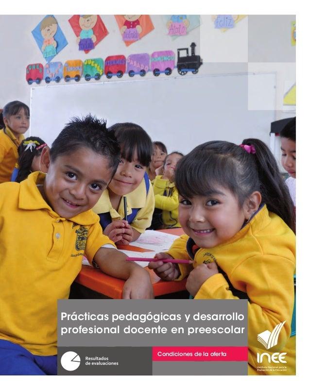 Prácticas pedagógicas y desarrollo profesional docente en preescolar Condiciones de la oferta En nuestro país la educación...