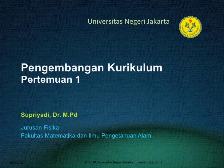 Pengembangan Kurikulum Pertemuan 1 Supriyadi, Dr. M.Pd <ul><li>Jurusan Fisika </li></ul><ul><li>Fakultas Matematika dan Il...