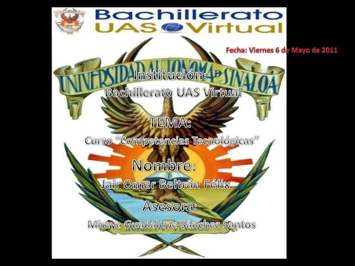 """Fecha: Viernes 6 de Mayo de 2011<br />Institución:Bachillerato UAS Virtual<br />TEMA:Curso """"CompetenciasTecnológicas""""<br /..."""