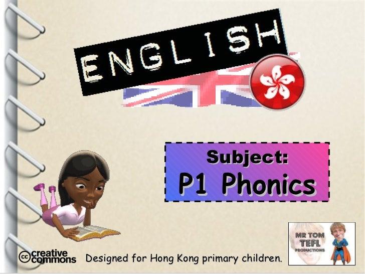 Designed for Hong Kong primary children. Subject: P1 Phonics