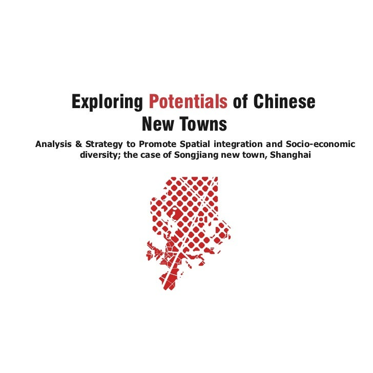 Exploring Potentials of Chinese                New TownsAnalysis & Strategy to Promote Spatial integration and Socio-econo...