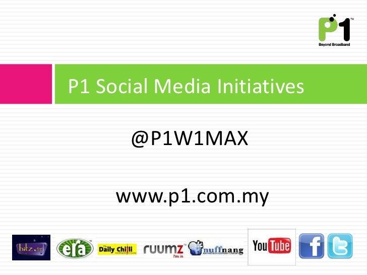 P1 Social Media Initiatives         @P1W1MAX       www.p1.com.my