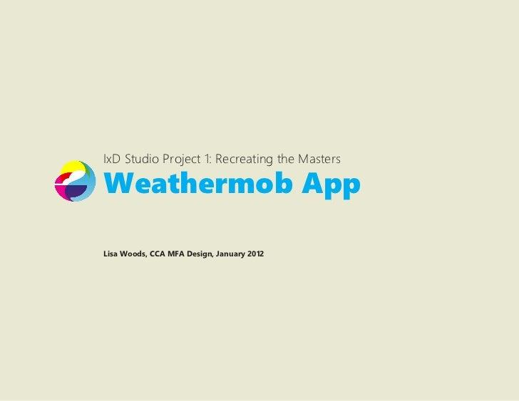 IxD Studio Project 1: Recreating the MastersWeathermob AppLisa Woods, CCA MFA Design, January 2012