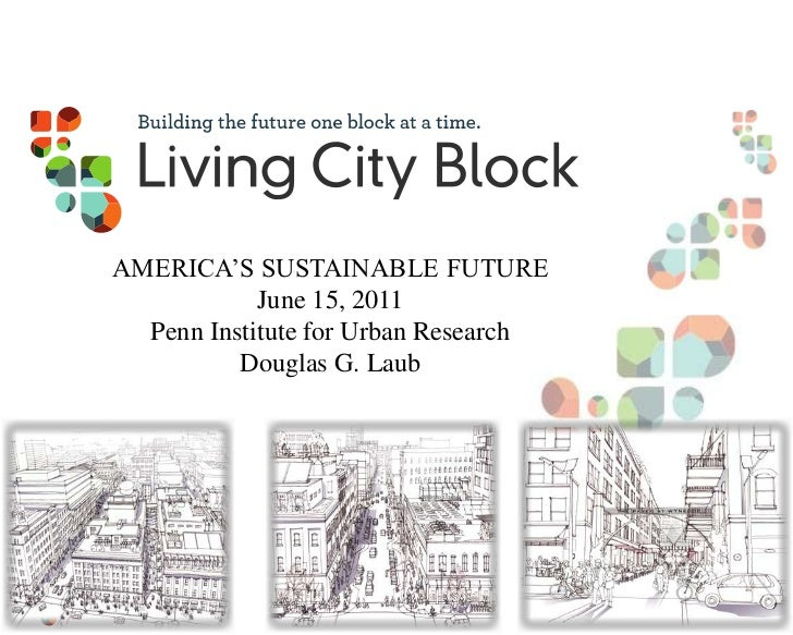 AMERICA'S SUSTAINABLE FUTURE<br />June 15, 2011<br />Penn Institute for Urban Research<br />Douglas G. Laub<br />