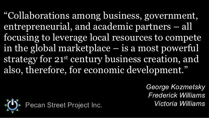 """ Collaborations among business, government, entrepreneurial, and academic partners – all focusing to leverage local resou..."