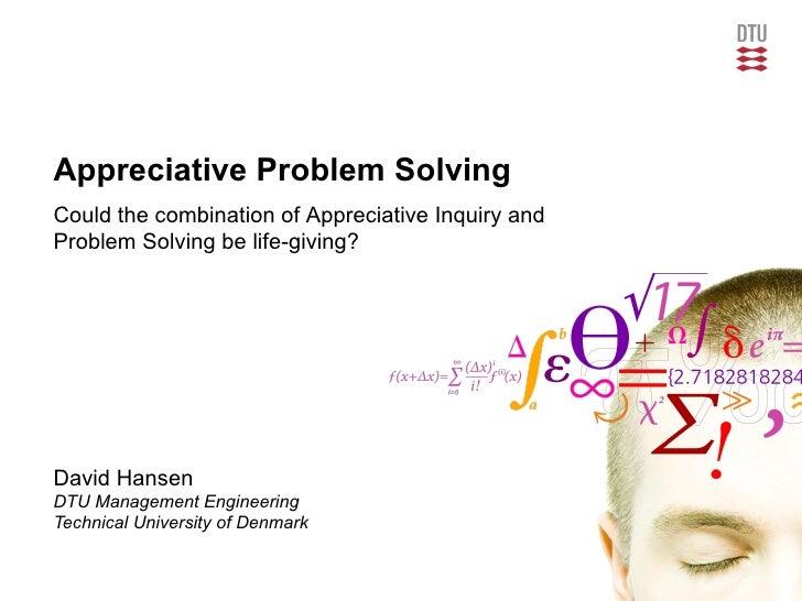 Appreciative Problem SolvingCould the combination of Appreciative Inquiry andProblem Solving be life-giving?David HansenDT...