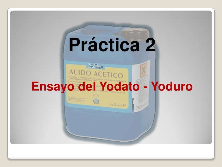 Práctica 2Ensayo del Yodato - Yoduro