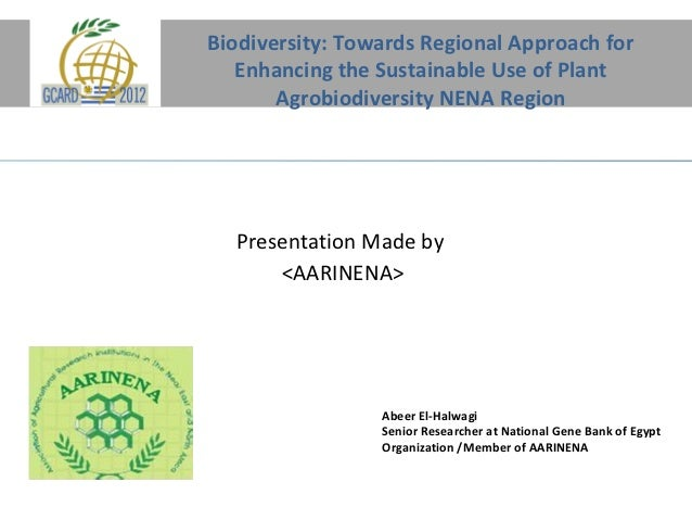 Biodiversity: Towards Regional Approach for   Enhancing the Sustainable Use of Plant       Agrobiodiversity NENA Region  P...