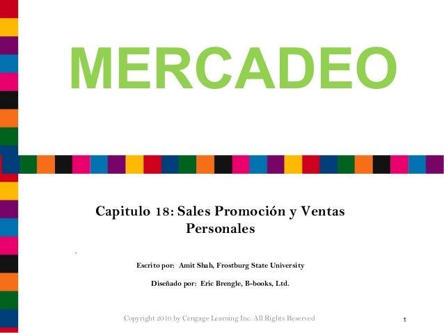 MERCADEO Capitulo 18: Sales Promoción y Ventas Personales Escrito por: Amit Shah, Frostburg State University Diseñado por:...