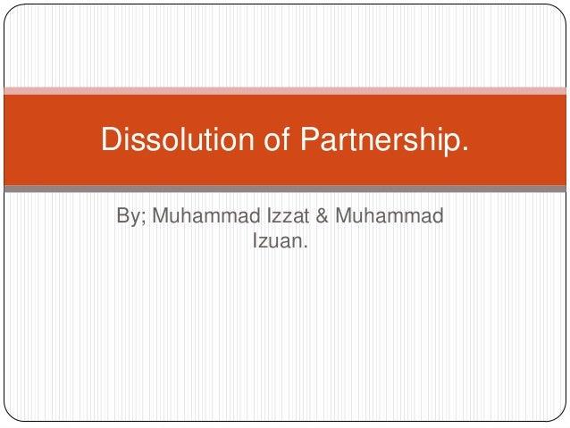 Dissolution of Partnership. By; Muhammad Izzat & Muhammad Izuan.