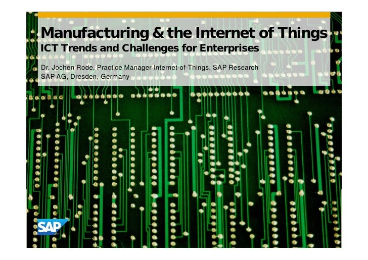 Manufacturing & the Internet of ThingsICT Trends and Challenges for EnterprisesDr. Jochen Rode, Practice Manager Internet-...