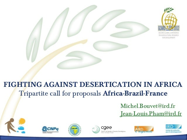 FIGHTING AGAINST DESERTICATION IN AFRICA   Tripartite call for proposals Africa-Brazil-France                             ...