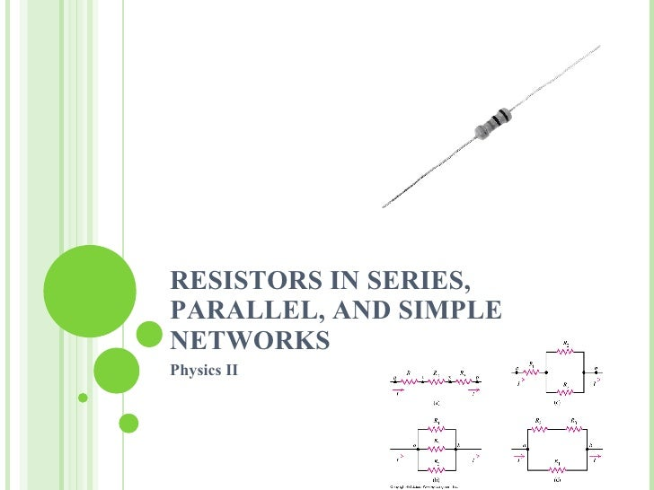 RESISTORS IN SERIES, PARALLEL, AND SIMPLE NETWORKS Physics II