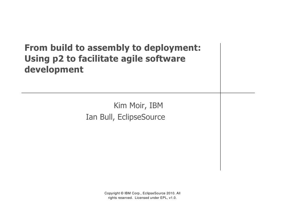 From build to assembly to deployment: Using p2 to facilitate agile software development                       Kim Moir, IB...