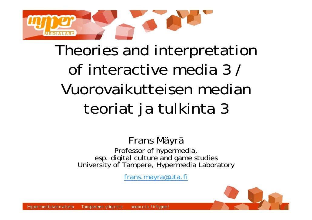 Theories and interpretation   of interactive media 3 /  Vuorovaikutteisen median     teoriat ja tulkinta 3                ...