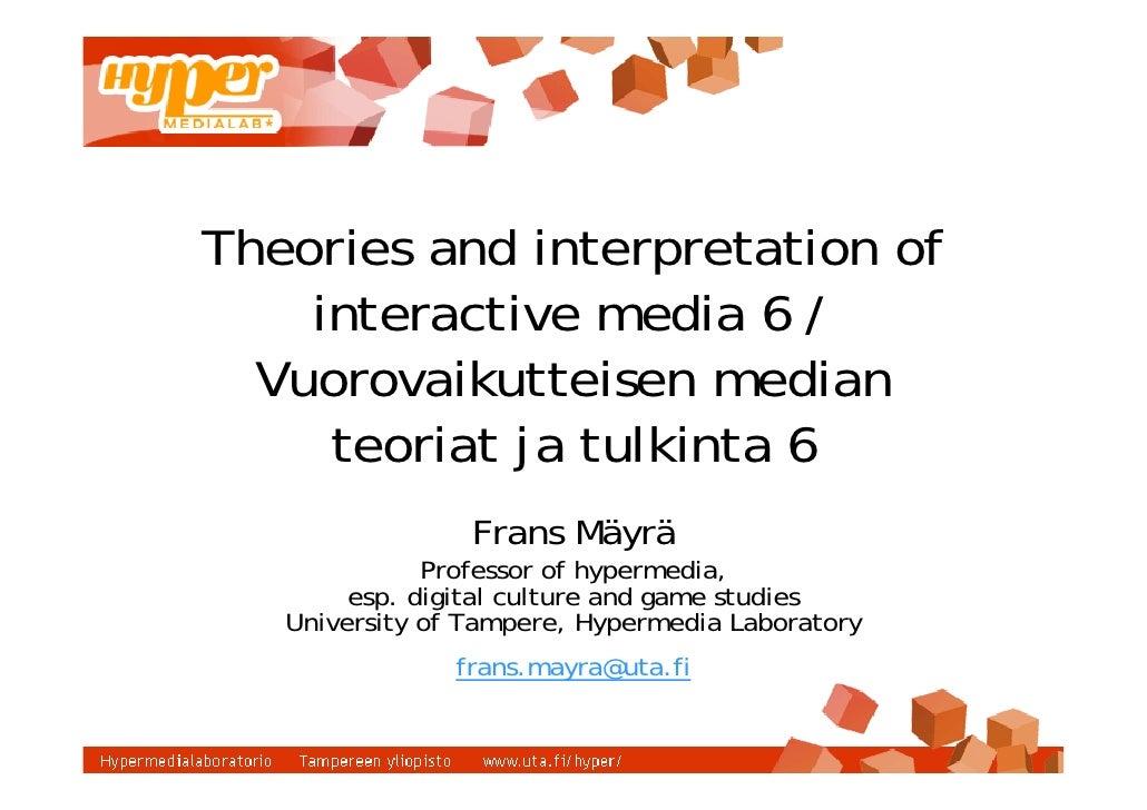 Theories and interpretation of     interactive media 6 /   Vuorovaikutteisen median      teoriat ja tulkinta 6            ...