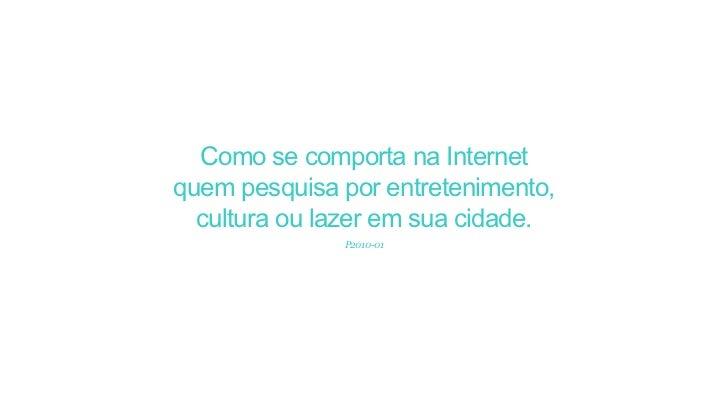 Como se comporta na Internetquem pesquisa por entretenimento,  cultura ou lazer em sua cidade.              P2010-01