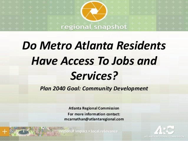 Do Metro Atlanta Residents Have Access To Jobs and Services? Plan 2040 Goal: Community Development Atlanta Regional Commis...
