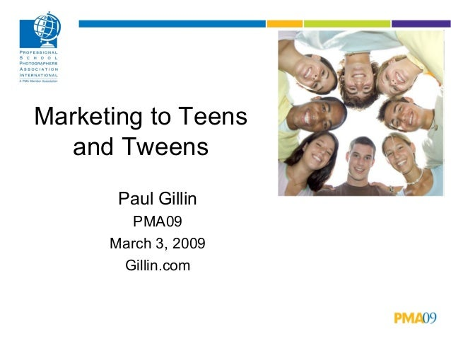 Marketing to Teens and Tweens Paul Gillin PMA09 March 3, 2009 Gillin.com