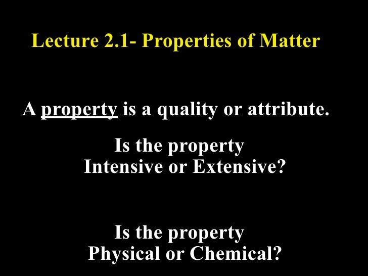 Lecture 2.1- Properties of MatterA property is a quality or attribute.          Is the property       Intensive or Extensi...
